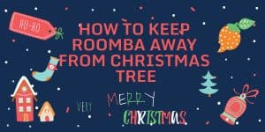 How To Keep Roomba Away From Christmas Tree