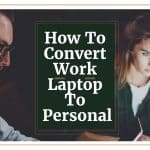 How To Convert Work Laptop To Personal