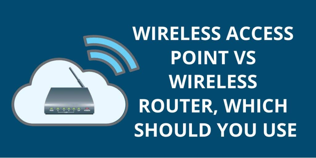 Wireless Access Point vs Wireless Router, Which Should You Use