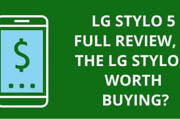 LG Stylo 5 Full Review, Is the LG Stylo 5 worth buying?