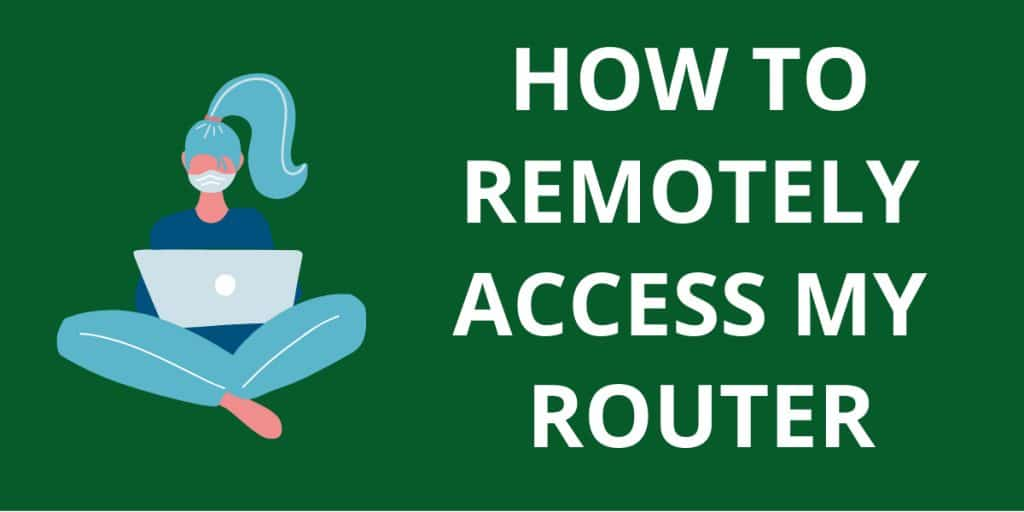 How to Remotely Access My Router
