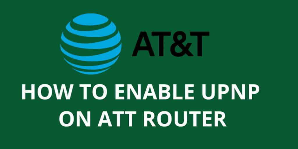 How To Enable upnp on Att Router