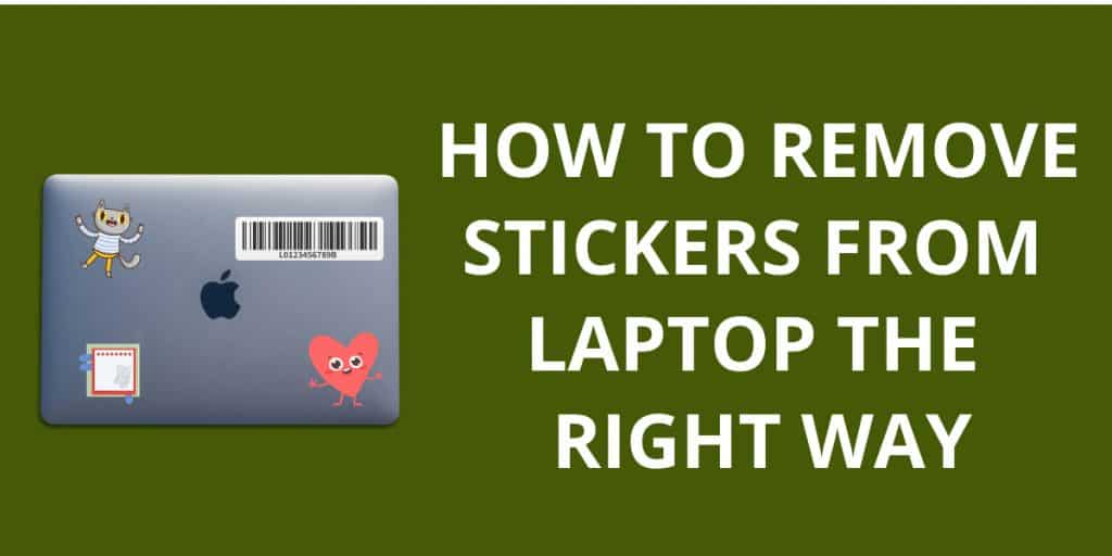 How To Remove Stickers From Laptop The Right Way